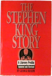 The Stephen King Story - George Beahm