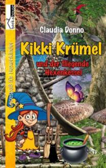 Kikki Krümel und der fliegende Hexenkessel - Claudia Donno