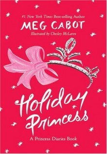 Holiday Princess: A Princess Diaries Book - Meg Cabot, Chelsea McLaren, Chesley McLaren
