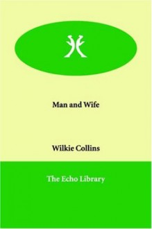Man and Wife - Wilkie Collins