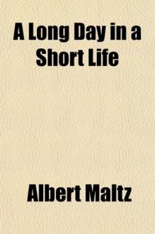 A Long Day in a Short Life - Albert Maltz
