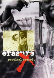 Erasure: A Novel / Percival Everett. - Percival Everett