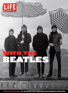LIFE The Beatles: From the Inside: by their friend Robert Whitaker and the Editors of Life - Life Magazine