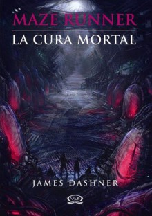 La cura mortal (El corredor del laberinto, #3) - James Dashner