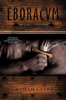 Eboracum: The Village - Graham Clews