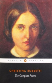 The Complete Poems (Penguin Classics) - Christina Rossetti, Betty Sue Flowers, Betty Flowers