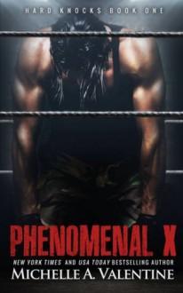 Phenomenal X (Hard Knocks #1) - Michelle A. Valentine