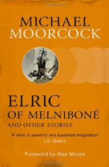 Elric of Melniboné and Other Stories - Alan Moore, Michael Moorcock
