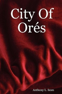 City of Ores - Anthony L. Isom