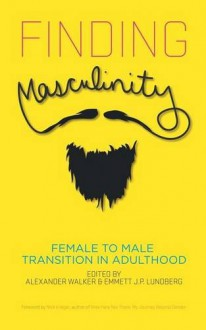 Finding Masculinity: Female to Male Transition in Adulthood - Alexander Walker,Emmett J.P. Lundberg