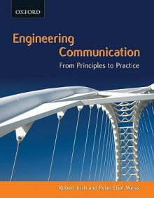 Engineering Communication: From Principles to Practice - Robert Irish