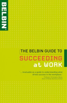 The Belbin Guide to Succeeding at Work - Belbin Belbin Associates