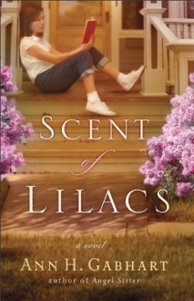 Scent of Lilacs, The (The Heart of Hollyhill Book #1) - Ann H. Gabhart