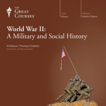 World War II: A Military and Social History - The Great Courses, Professor Thomas Childers, The Great Courses