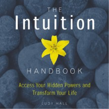 The Intuition Handbook: Access Your Hidden Powers and Transform Your Life - Judy Hall