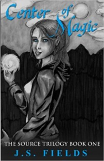 Center of Magic: Book One of The Source Series (Volume 1) - M.J. Fields
