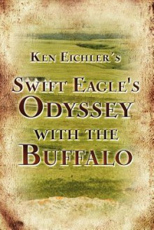Swift Eagle's Odyssey with the Buffalo - Ken Eichler