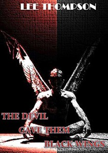 The Devil Gave Them Black Wings - Lee Thompson