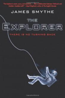 The Explorer 3 (The Explorer, Book 3) - James Smythe