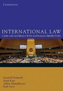 International Law: Cases and Materials with Australian Perspectives - Donald Rothwell, Stuart Kaye, Afshin Akhtarkhavari, Ruth Davis
