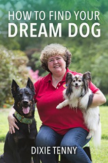 How To Find Your Dream Dog - Dixie Tenny