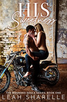 His Sweetness (Wounded Souls Book 1) Kindle Edition by LEAH SHARELLE (Author), Colleen Snibson (Editor) - Leah Sharelle
