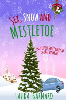 Sex, Snow & Mistletoe - Laura Barnard