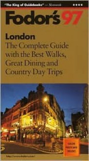London '97: The Complete Guide with the Best Walks, Great Dining and Country Day Trips (Fodor's London) - Kate Sekules
