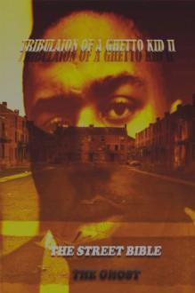 Tribulation Of A Ghetto Kid: Volume 2: The Street Bible (Ghetto Boy trilogy) - Larry Johnson