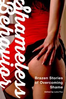 Shameless Behavior: Brazen Stories of Overcoming Shame - Lana Fox, Beth Wyatt, Rion Woolf, Daniel Burnell, Laurel Issac, Sybil Rush, Axa Lee, Kyoko Church, Laila Blake, Sommer Marsden, Zoe More, Stella Harris, Zöe More