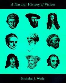 A Natural History of Vision - Nicholas J. Wade