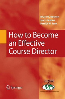 How to Become an Effective Course Director - Bruce W. Newton, Patrick W. Tank, Jay H. Menna