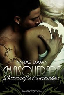 Masquerade: Bittersüße Einsamkeit (The Games Trilogie 3) - Nyrae Dawn, Nina Behrmann