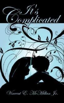 It's Complicated - Vincent E. McMillan Jr.