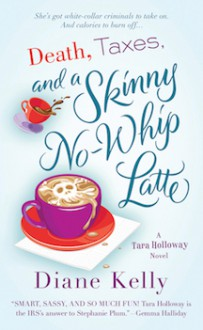 Death, Taxes, and a Skinny No-Whip Latte - Diane Kelly
