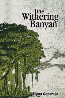 The Withering Banyan - Hyma Goparaju
