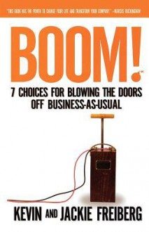 Boom! (International Edition: 7 Choices for Blowing the Doors Off Business-As-Usual - Kevin Freiberg