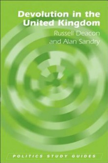 Devolution in the United Kingdom - Russell Deacon, Alan Sandry