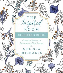 The Inspired Room Coloring Book: Creative Spaces to Decorate as You Dream - Melissa Mchaels