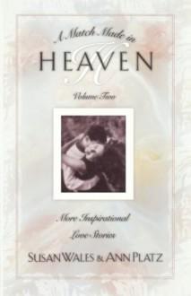 A Match Made in Heaven Volume II: More Inspirational Love Stories (Match Made in Heaven) - Susan Wales, Ann Platz