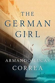 The German Girl: A Novel - Armando Lucas Correa