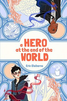 A Hero at the End of the World - Jade Liebes, Erin Claiborne