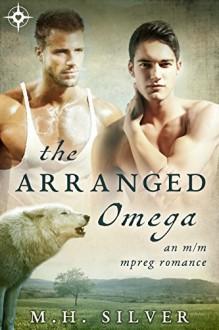 The Arranged Omega: MM Gay Shifter Mpreg Romance - M.H. Silver