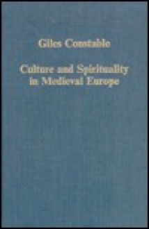 Culture and Spirituality in Medieval Europe - Giles Constable