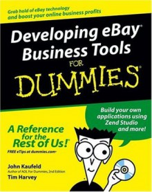 Developing eBay Business Tools For Dummies (For Dummies (Business & Personal Finance)) - John Kaufeld, Tim Harvey