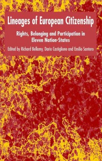 Lineages of European Citizenship: Rights, Belonging and Participation in Eleven Nation-States - Emilio Santoro, Richard Bellamy, Dario Castiglione