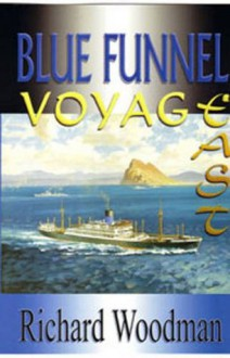 Blue Funnel Voyage East - Richard Woodman