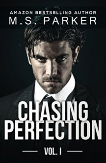 Chasing Perfection Vol. 1 - M. S. Parker
