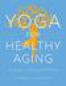 Yoga for Healthy Aging: A Guide to Lifelong Well-Being - Adrienne Baxter Bell,Nina Zolotow
