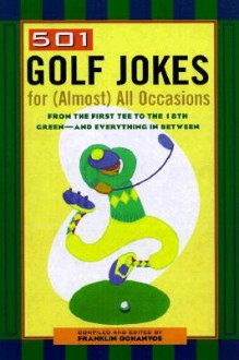 501 Golf Jokes For Almost All Occasions: From the First Tee to the 18th Green--And Everything in Between - Franklin Dohanys, Franklin Dohanys